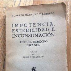 Libros antiguos: IMPOTENCIA ESTERILIDAD E INCONSUMACION, ANTE EL DERECHO ESPAÑOL, ROBERTO MARAURY Y BARREDO 1 EDICION. Lote 135103458