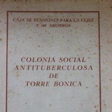 Libros antiguos: COLONIA SOCIAL ANTITUBERCULOSA DE TORRE BONICA. - CAJA DE PENSIONES PARA LA VEJEZ Y DE AHORROS.. Lote 123169452