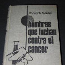 Libros antiguos: HOMBRES QUE LUCHAN CONTRA EL CÁNCER - RODERICH MENZEL - 1955. Lote 137554298