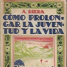 Libros antiguos: COMO PROLONGAR LA JUVENTUD Y LA VIDA / A. RIERA. BCN : J. MONTESÓ, 1930. 18X12CM. 315 P.. Lote 138690450