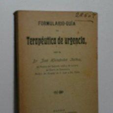 Libros antiguos: FORMULARIO GUÍA DE TERAPÉUTICA DE URGENCIA. HERNÁNDEZ IBÁÑEZ JOSÉ. 1913. Lote 139312438