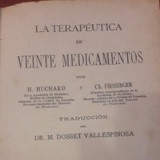 Libros antiguos: LA TERAPEUTICA DE VEINTE MEDICAMENTOS H. HUCHARD Y CH.FIESSINGER TRA DR. DOSSET VALENCIA 1910. Lote 141176337