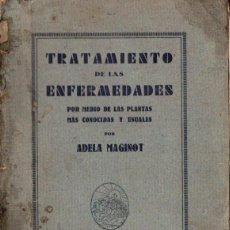 Libros antiguos: ADELA MAGINOT : TRATAMIENTO DE LAS ENFERMEDADES POR MEDIO DE LAS PLANTAS (HELIOS, C. 1935). Lote 143781638