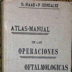 Libros antiguos: ATLAS-MANUAL DE LAS OPERACIONES OFTALMOLÓGICAS (1909). Lote 147664166