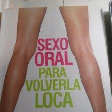 Libros antiguos: SEXO ORAL PARA VOLVERLA LOCA, DRA. SONIA BORG, EDITORIAL GRIJALBO. Lote 148165266