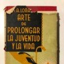 Libros antiguos: DOCTOR A. LORAND. EL ARTE DE PROLONGAR LA JUVENTUD Y LA VIDA. BARCELONA. 1935. GREGORIO MARAÑON. Lote 149215854