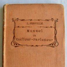 Libros antiguos: L. FERVILLE. MANUEL DU COIFFEUR-PARFUMEUR. BAILLIÈRE ET FILS. PARÍS,1910.MANUAL PERFUMISTA.RECETARIO. Lote 150485562