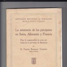 Libros antiguos: TOMÁS BUSQUET TEIXIDOR.LA ASISTENCIA DE LOS PSICÓPATAS EN SUIZA, ALEMANIA Y FRANCIA. . Lote 151202502