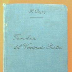 Libros antiguos: FORMULARIO DEL VETERINARIO PRÁCTICO .PAUL CAGNY. LIBRERÍA EDITORIAL BAILLY BAILLIERE, MADRID, 1910.. Lote 155100850