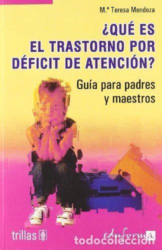 ¿QUE ES EL TRANSTORNO POR DEFICIT DE ATENCION? Mª TERESA MENDOZA (Libros Antiguos, Raros y Curiosos - Ciencias, Manuales y Oficios - Medicina, Farmacia y Salud)