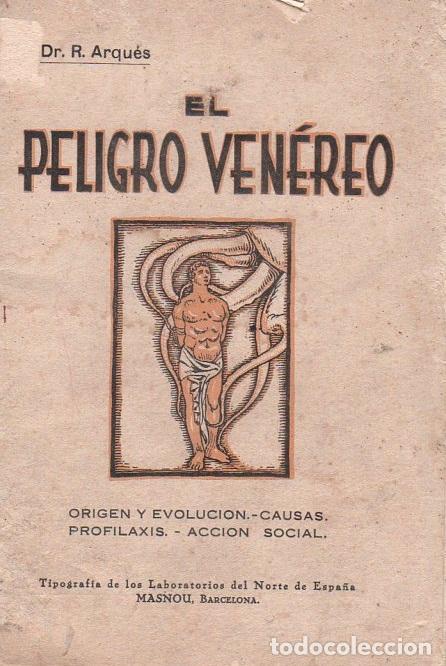 EL PELIGRO VENEREO. DR. R. ARQUES. 1929. (Libros Antiguos, Raros y Curiosos - Ciencias, Manuales y Oficios - Medicina, Farmacia y Salud)