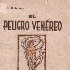 Libros antiguos: EL PELIGRO VENEREO. DR. R. ARQUES. 1929.. Lote 156108730
