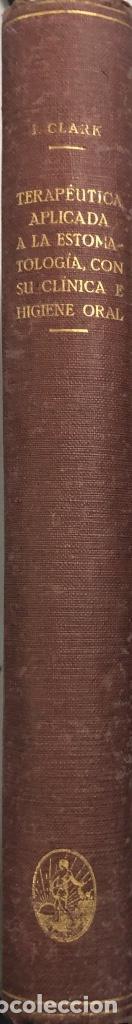 Libros antiguos: TERAPEUTICA APLICADA A LA ESTOMATOLOGIA CON SU CLINICA E HIGIENE ORAL. ISMAEL CLARK. - Foto 2 - 156470098
