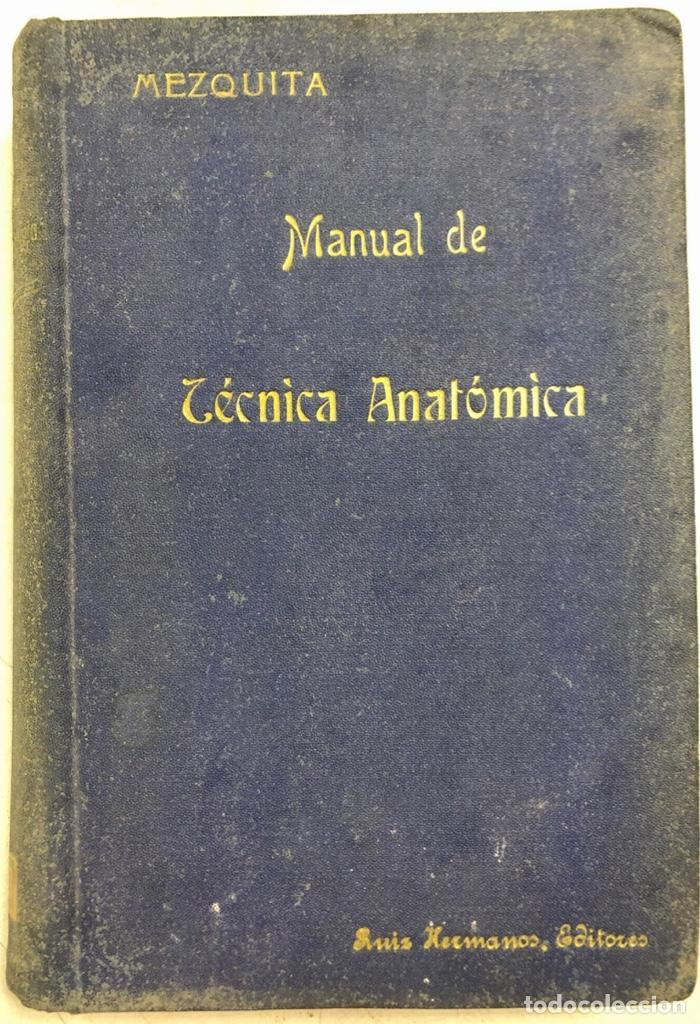 MANUAL DE TECNICA ANATOMICA. DANIEL MEZQUITA MORENO. MADRID 1918. PAGS 593. (Libros Antiguos, Raros y Curiosos - Ciencias, Manuales y Oficios - Medicina, Farmacia y Salud)