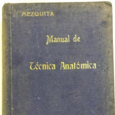 Libros antiguos: MANUAL DE TECNICA ANATOMICA. DANIEL MEZQUITA MORENO. MADRID 1918. PAGS 593.. Lote 156486330