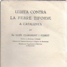 Libros antiguos: LLUITA CONTRA LA FEBRE TIFOIDE A CATALUNYA / LLUÍS CLARAMUNT. BCN, 1933. DEDICATÒRIA AUTOR. 21X14CM.. Lote 158240066