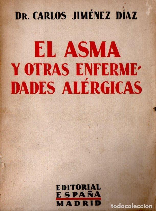 CARLOS JIMÉNEZ DÍAZ : EL ASMA Y OTRAS ENFERMEDADES ALÉRGICAS (1932) (Libros Antiguos, Raros y Curiosos - Ciencias, Manuales y Oficios - Medicina, Farmacia y Salud)