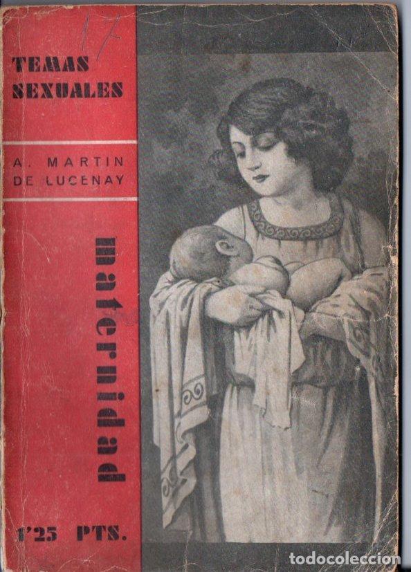 TEMAS SEXUALES - MARTIN DE LUCENAY : MATERNIDAD (1933) (Libros Antiguos, Raros y Curiosos - Ciencias, Manuales y Oficios - Medicina, Farmacia y Salud)