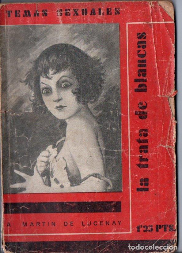 TEMAS SEXUALES - MARTIN DE LUCENAY : LA TRATA DE BLANCAS (1933) (Libros Antiguos, Raros y Curiosos - Ciencias, Manuales y Oficios - Medicina, Farmacia y Salud)