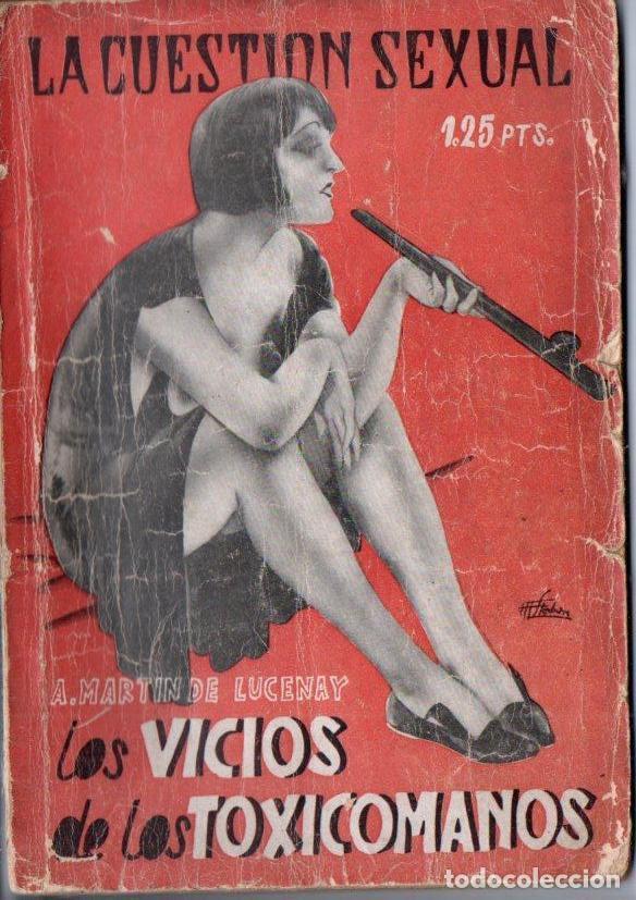 LA CUESTIÓN SEXUAL - MARTIN DE LUCENAY : LOS VICIOS DE LOS TOXICÓMANOS (1934) (Libros Antiguos, Raros y Curiosos - Ciencias, Manuales y Oficios - Medicina, Farmacia y Salud)