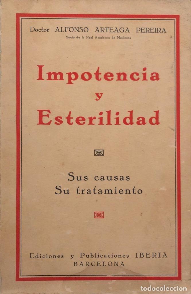 IMPOTENCIA Y ESTERILIDAD. ALFONSO ARTEAGA PEREIRA. EDICIONES IBERIA. BARCELONA, 1929. (Libros Antiguos, Raros y Curiosos - Ciencias, Manuales y Oficios - Medicina, Farmacia y Salud)