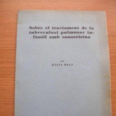 Libros antiguos: SOBRE EL TRACTAMEN DE LA TUBERCULOSI PULMONAR INFANTIL, LLUIS SAYE, 1931. Lote 168763976