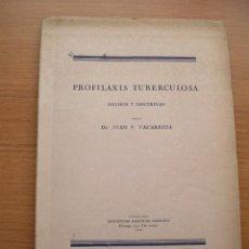 Libros antiguos: PROFILAXIS TUBERCULOSA, HECHOS Y DOCTRINAS, DR. JUAN F. VACAREZZA, 1929. Lote 168764560