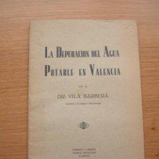 Libros antiguos: LA DEPURACION DEL AGUA POTABLE EN VALENCIA, DR. VILA BARBERA, . Lote 168764712