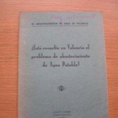 Libros antiguos: ¿ESTA RESUELTO EN VALENCIA EL PROBLEMA DE ABASTECIMIENTO DE AGUA POTABLE? . Lote 168765008