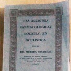 Libros antiguos: MÉRIDA NICOLICH, LAS ACCIONES FARMACOLÓGICAS LOCALES EN OCULÍSTICA, MÁLAGA, 1928. FARMACIA. Lote 169759344