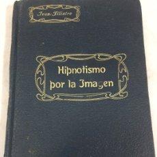 Libros antiguos: HIPNOTISMO POR LA IMAGEN, JEANN FILIATRE, 1913, MADRID. ILUSTRADO CON FOTOGRAFÍAS. Lote 172412912