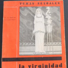 Libros antiguos: LA VIRGINIDAD - A. MARTIN DE LUCENAY - TEMAS SEXUALES Nº 2 - 1º EDICIÓN 1932. Lote 173055360
