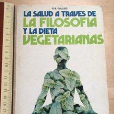 Libros antiguos: LA SALUD A TRAVÉS DE LA FILOSOFÍA Y LA DIETA VEGETARIANA - G.R.CALLIZO-1975. Lote 173130759