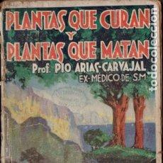 Libros antiguos: ARIAS CARVAJAL : PLANTAS QUE CURAN Y PLANTAS QUE MATAN (MAUCCI, S. F. ). Lote 176125984