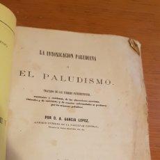 Libros antiguos: LA INTOXICACIÓN PALUDIANA O EL PALUDISMO. A. GARCIA LOPEZ. MADRID. 1861. Lote 176381244