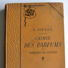 Libros antiguos: S. PIESSE. CHIMIE DES PARFUMS ET FABRICATION DES ESSENCES. J.B. BAILLIÉRE & FILS. PARÍS, 1909. . Lote 177184060