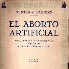 Libros antiguos: WINTER & NAUJOKS : EL ABORTO ARTIFICIAL (MORATA, 1933) PRIMERA EDICIÓN. Lote 180490262
