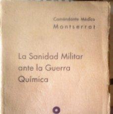Libros antiguos: COMANDANTE MÉDICO MONTSERRAT - LA SANIDAD MILITAR ANTE LA GUERRA QUÍMICA. Lote 182089811