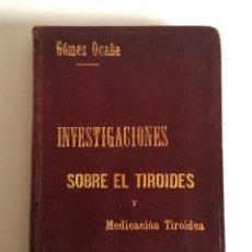 Libros antiguos: JOSÉ GÓMEZ OCAÑA INVESTIGACIONES SOBRE EL TIROIDES Y MEDICACIÓN TIROIDEA 1895 ILUSTRADA GRABADOS. Lote 182967881