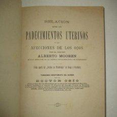 Libros antiguos: RELACIÓN ENTRE LOS PADECIMIENTOS UTERINOS Y LAS AFECCIONES DE LOS OJOS. - MOOREN, ALBERTO. 1884.. Lote 123220991
