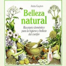 Libros antiguos: BELLEZA NATURAL. RECETARIO DOMÉSTICO PARA LA HIGIENE Y BELLEZA DEL CUERPO. PRECINTADO. Lote 187514772