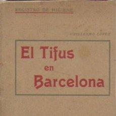 Libros antiguos: EL TIFUS EN BARCELONA / G. LÓPEZ. BCN : LIB. ESPAÑOLA, 1908. 16X10CM. 60 P.. Lote 188778975