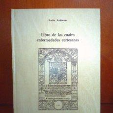 Libros antiguos: LIBRO EDICION FACSIMIL LAS CUATRO ENFERMEDADES CORTESANAS. Lote 191034378