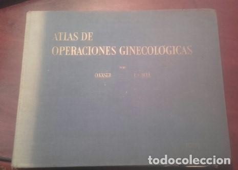 ATLAS DE OPERACIONES GINECOLOGICAS O.KASER - F.A.IKLE (Libros Antiguos, Raros y Curiosos - Ciencias, Manuales y Oficios - Medicina, Farmacia y Salud)