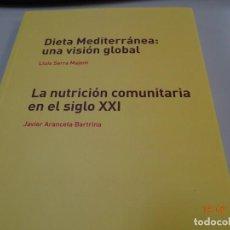 Libros antiguos: DIETA MEDITERRÁNEA , UNA VISIÓN GLOBAL. LA NUTRICIÓN COMUNITARIA EN EL SIGLO XXI. Lote 194214465