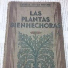 Libros antiguos: LAS PLANTAS BIENHECHORAS FLEURY DE LA ROCHE 1º EDICION 1931. Lote 194601162