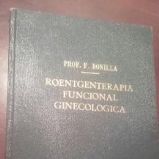 Libros antiguos: ROENTGENTERAPIA FUNCIONAL GINECOLOGICA PROF. F. BONILLA. ED. FACTA 1958 VALENCIA . Lote 194921262