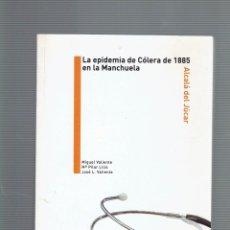 Libros antiguos: LA EPIDEMIA DE COLERA DE 1985 EN LA MANCHUELA ALCALA DEL JUCAR POR MIGUEL VALIENTE 2009. Lote 195059533