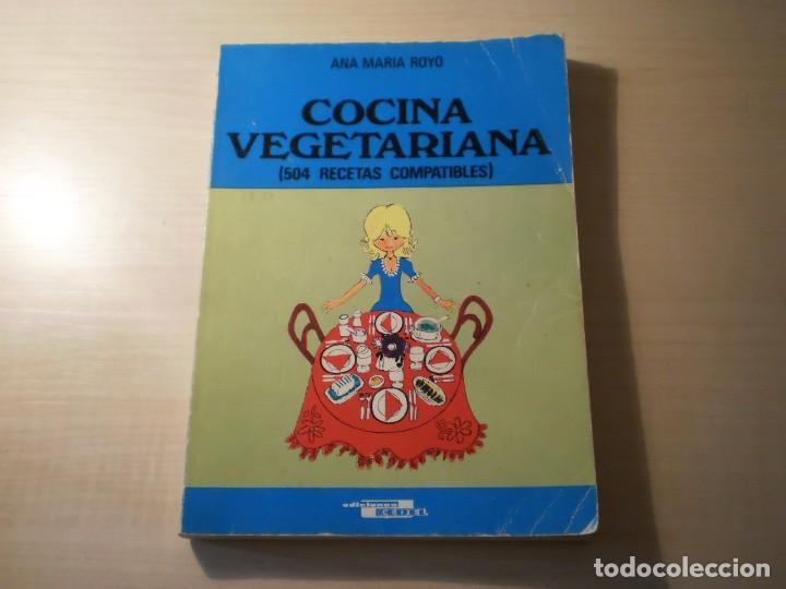 COCINA VEGETARIANA (504 RECETAS COMPATIBLES) ANA MARIA ROYO (1982) (Libros Antiguos, Raros y Curiosos - Ciencias, Manuales y Oficios - Medicina, Farmacia y Salud)
