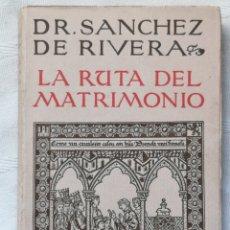 Libros antiguos: LA RUTA DEL MATRIMONIO - DANIEL SÁNCHEZ DE RIVERA Y MOSÉT IMPRENTA HELÉNICA, MADRID 1929, 1ª ED. Lote 195295065
